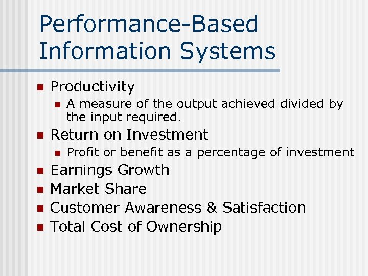 Performance-Based Information Systems n Productivity n n Return on Investment n n n A