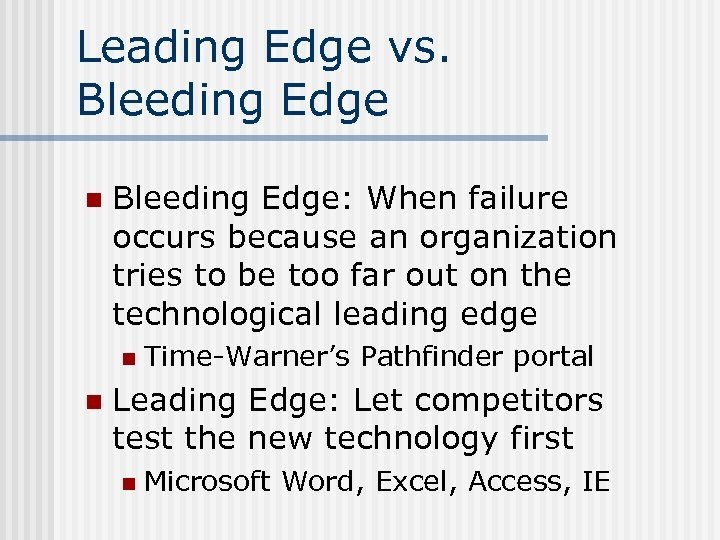 Leading Edge vs. Bleeding Edge n Bleeding Edge: When failure occurs because an organization
