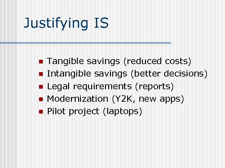 Justifying IS n n n Tangible savings (reduced costs) Intangible savings (better decisions) Legal