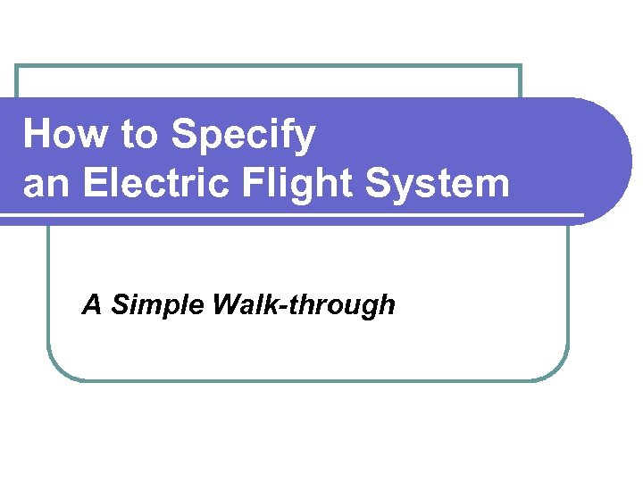 How to Specify an Electric Flight System A Simple Walk-through
