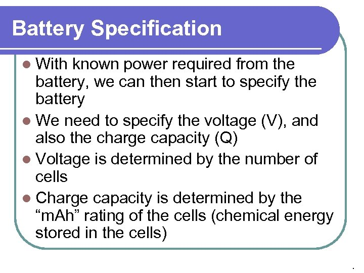 Battery Specification l With known power required from the battery, we can then start