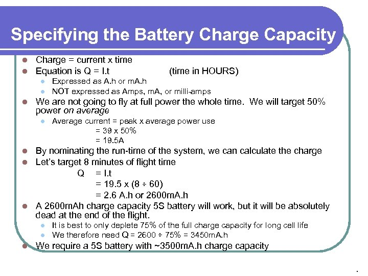 Specifying the Battery Charge Capacity l l Charge = current x time Equation is