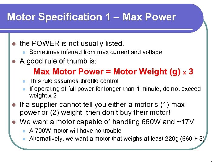 Motor Specification 1 – Max Power l the POWER is not usually listed. l