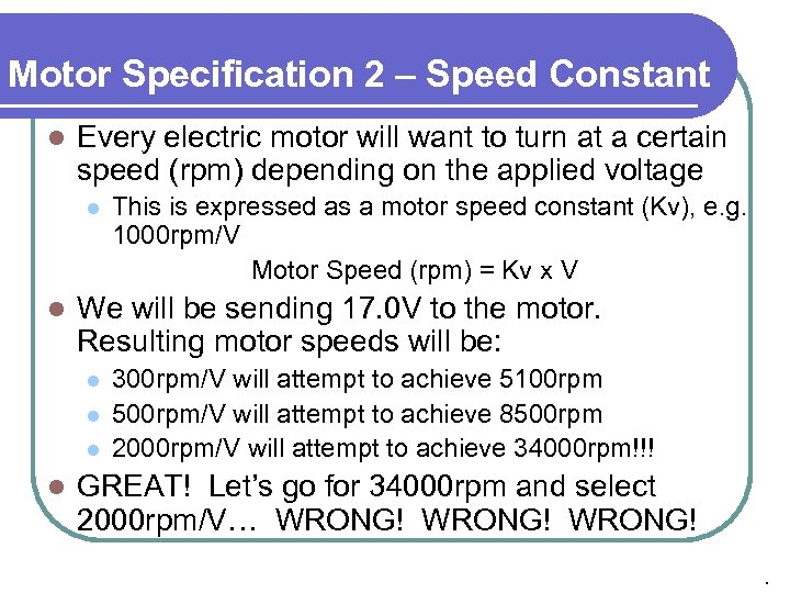 Motor Specification 2 – Speed Constant l Every electric motor will want to turn