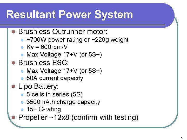 Resultant Power System l Brushless Outrunner motor: l l Brushless ESC: l l l