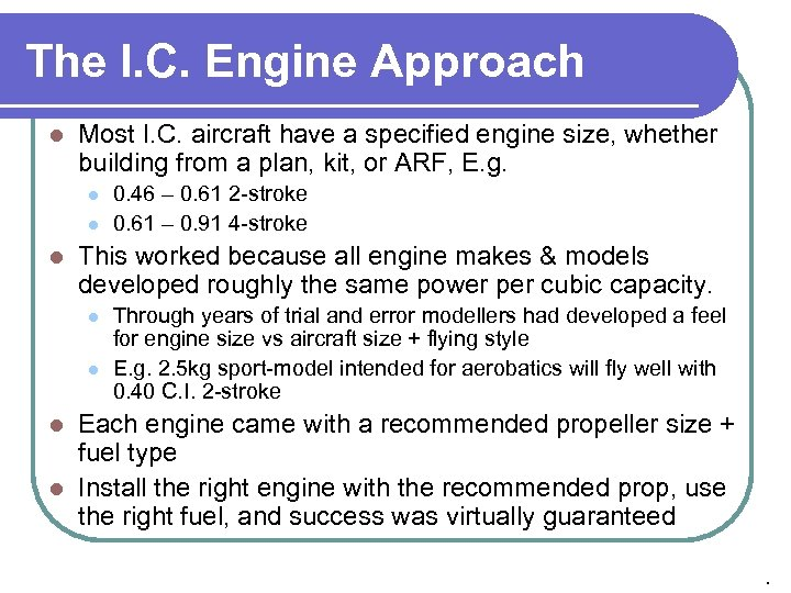 The I. C. Engine Approach l Most I. C. aircraft have a specified engine