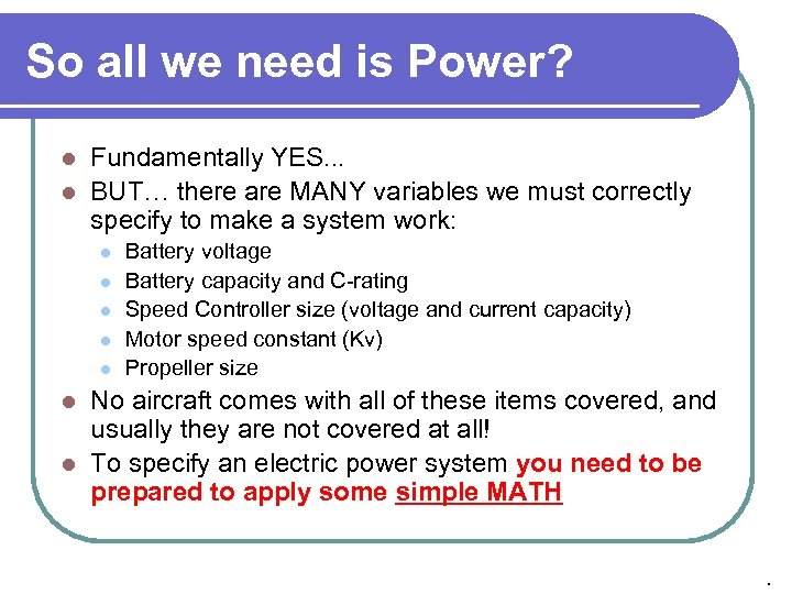 So all we need is Power? Fundamentally YES. . . l BUT… there are