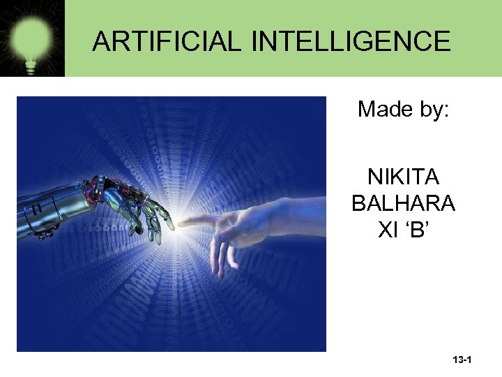 ARTIFICIAL INTELLIGENCE Made by: NIKITA BALHARA XI 'B' 13 -1