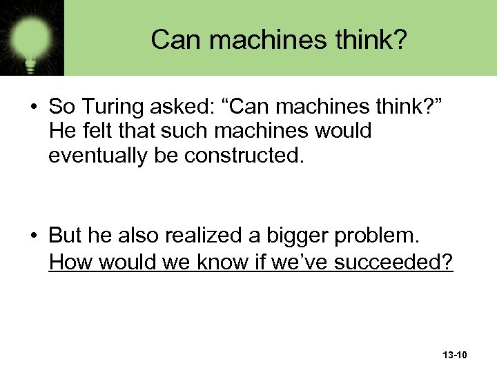 "Can machines think? • So Turing asked: ""Can machines think? "" He felt that"