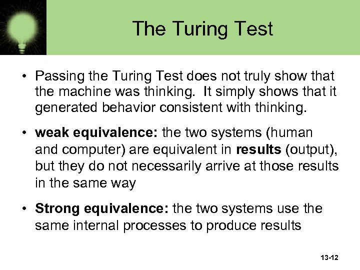 The Turing Test • Passing the Turing Test does not truly show that the
