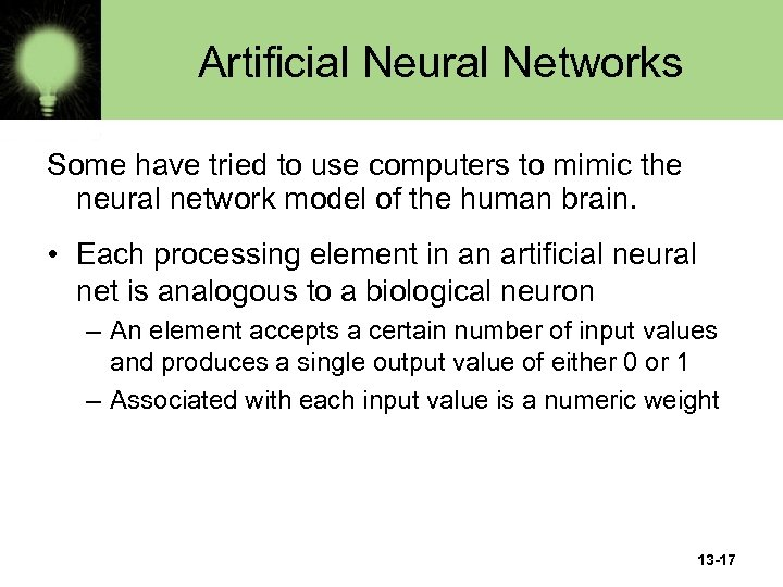 Artificial Neural Networks Some have tried to use computers to mimic the neural network