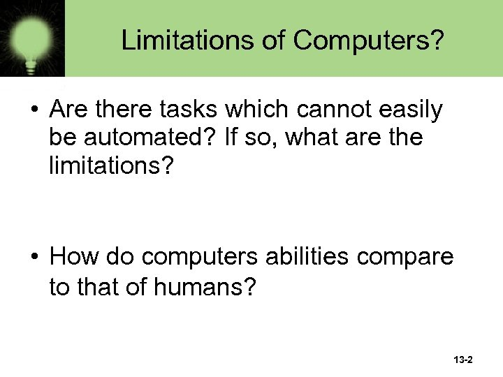 Limitations of Computers? • Are there tasks which cannot easily be automated? If so,