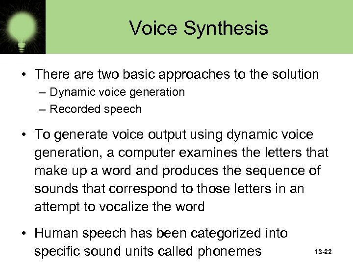 Voice Synthesis • There are two basic approaches to the solution – Dynamic voice