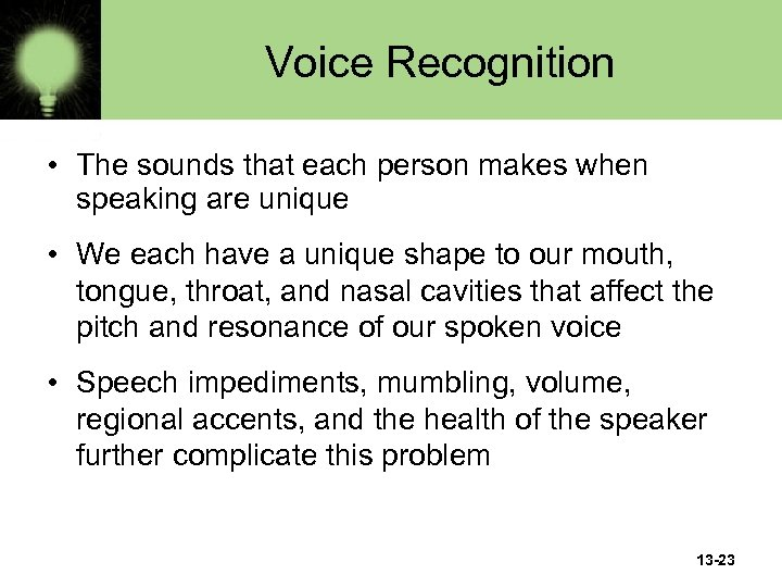 Voice Recognition • The sounds that each person makes when speaking are unique •