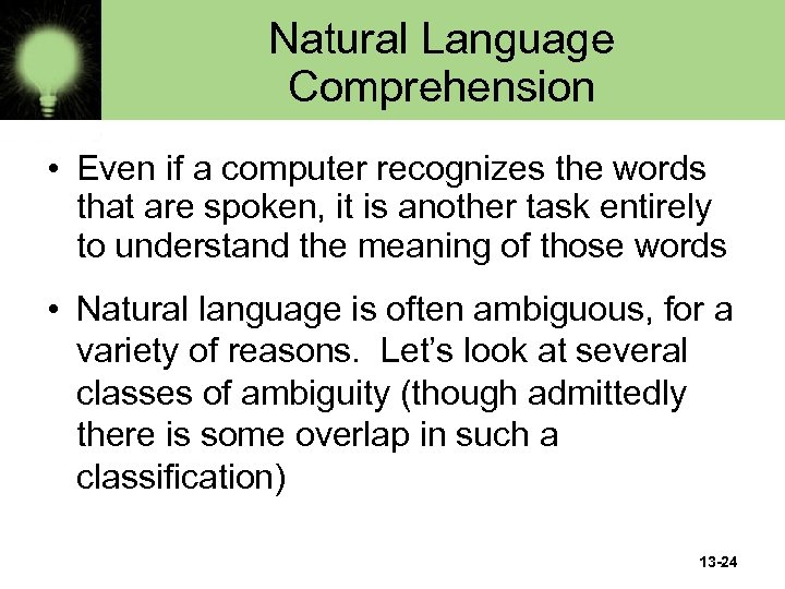 Natural Language Comprehension • Even if a computer recognizes the words that are spoken,
