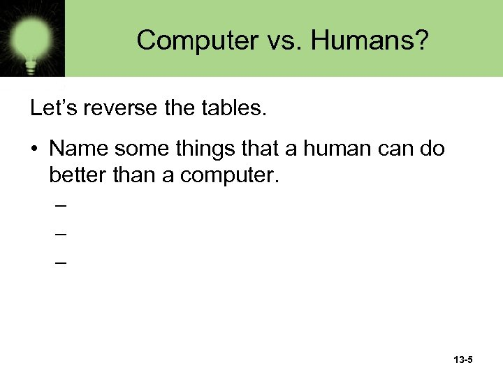 Computer vs. Humans? Let's reverse the tables. • Name some things that a human