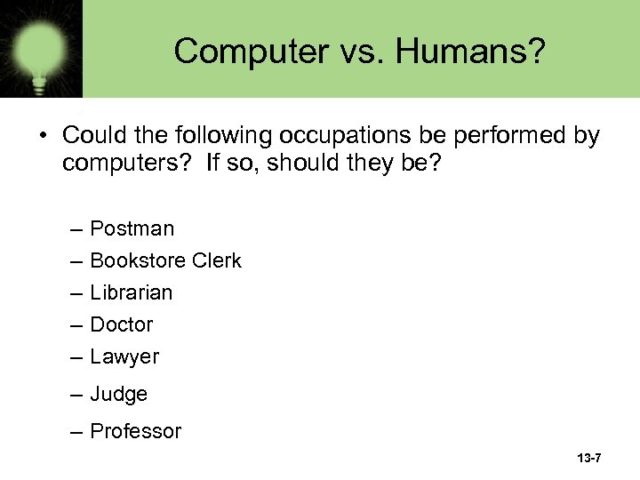 Computer vs. Humans? • Could the following occupations be performed by computers? If so,