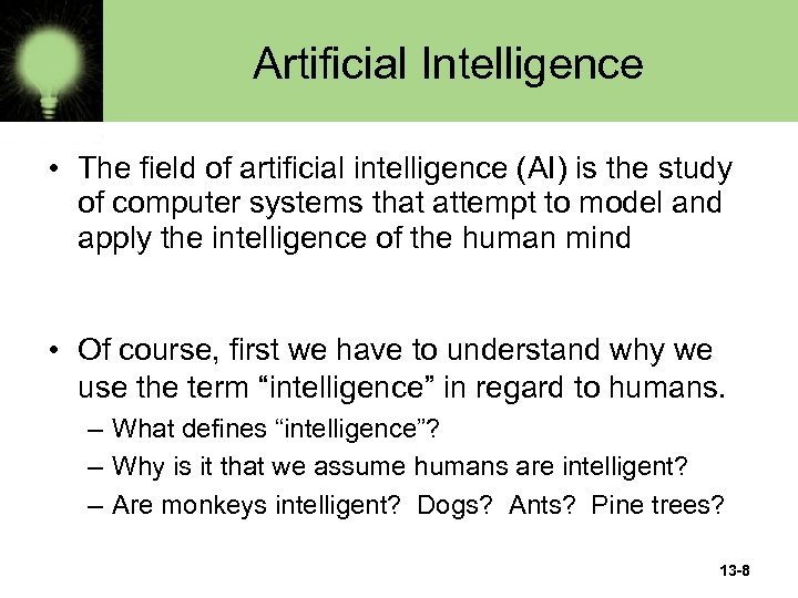 Artificial Intelligence • The field of artificial intelligence (AI) is the study of computer