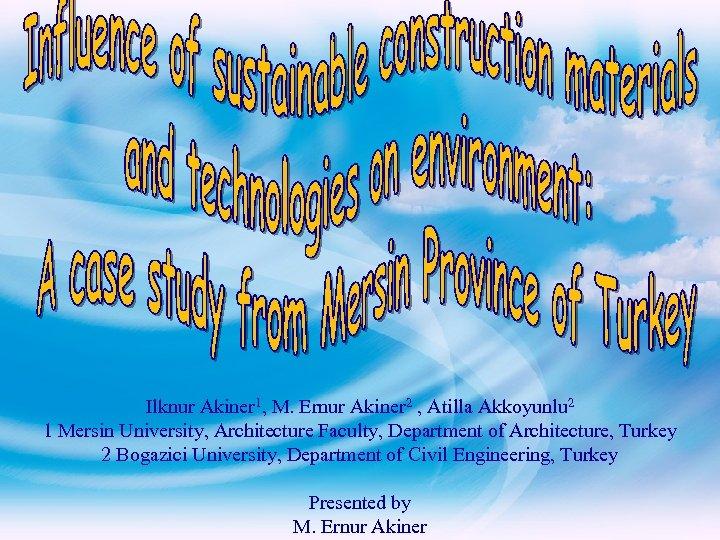 Ilknur Akiner 1, M. Ernur Akiner 2 , Atilla Akkoyunlu 2 1 Mersin University,