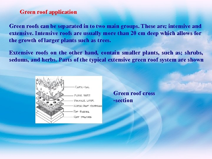 Green roof application Green roofs can be separated in to two main groups. These