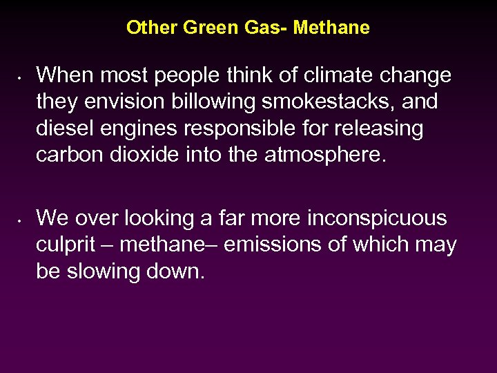 Other Green Gas- Methane • • When most people think of climate change they