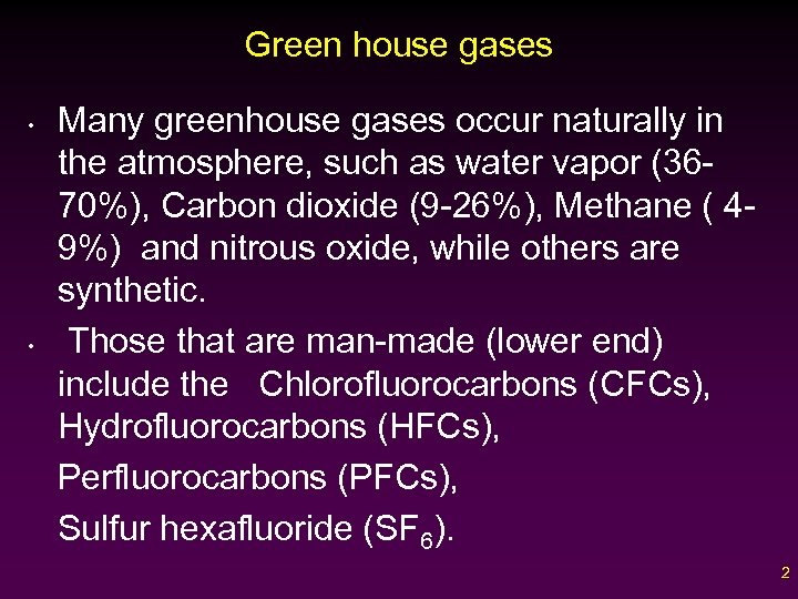 Green house gases • • Many greenhouse gases occur naturally in the atmosphere, such
