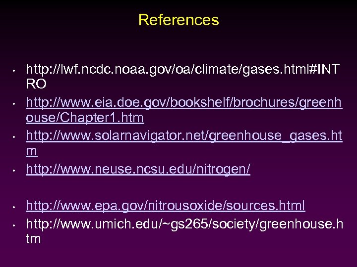 References • • • http: //lwf. ncdc. noaa. gov/oa/climate/gases. html#INT RO http: //www. eia.