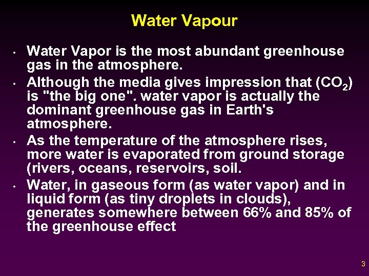 Water Vapour • • Water Vapor is the most abundant greenhouse gas in the