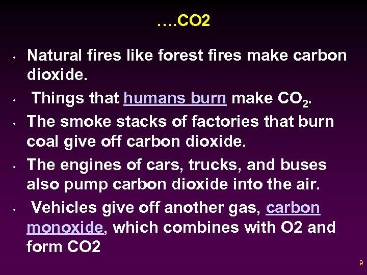 …. CO 2 • • • Natural fires like forest fires make carbon dioxide.