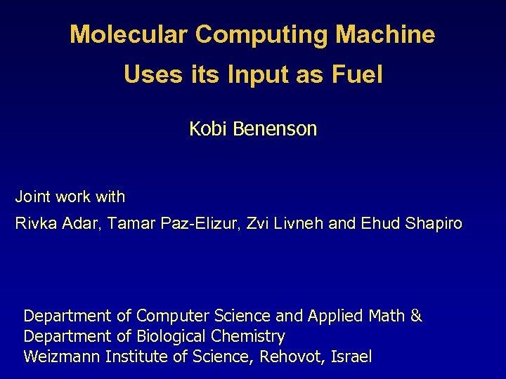 Molecular Computing Machine Uses its Input as Fuel Kobi Benenson Joint work with Rivka
