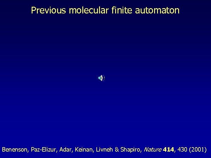 Previous molecular finite automaton Benenson, Paz-Elizur, Adar, Keinan, Livneh & Shapiro, Nature 414, 430