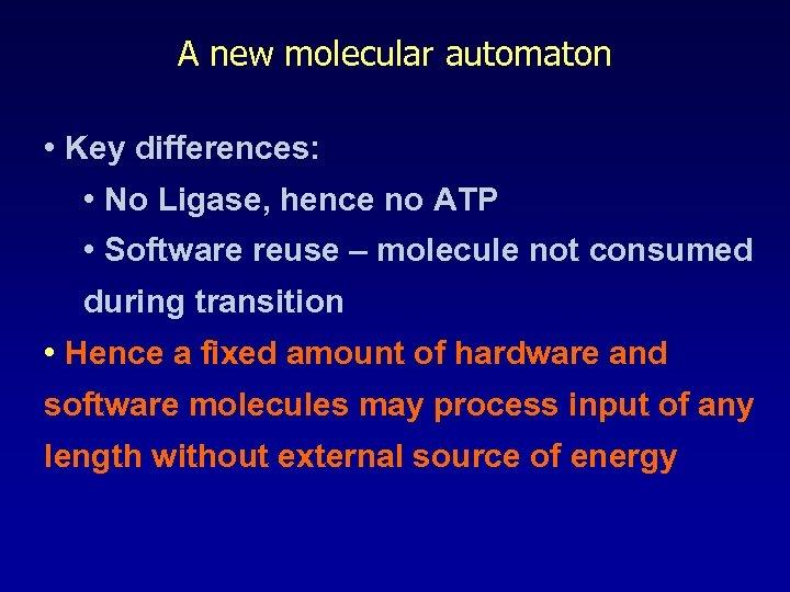 A new molecular automaton • Key differences: • No Ligase, hence no ATP •