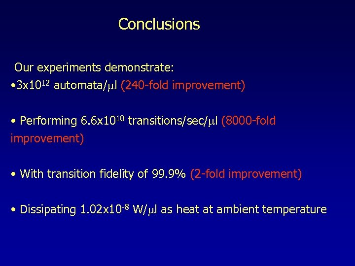 Conclusions Our experiments demonstrate: • 3 x 1012 automata/ml (240 -fold improvement) • Performing