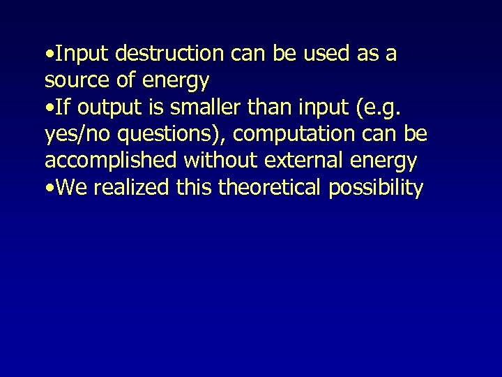 • Input destruction can be used as a source of energy • If
