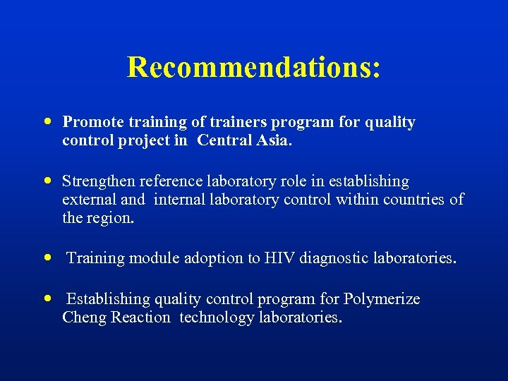 Recommendations: Promote training of trainers program for quality control project in Central Asia. Strengthen