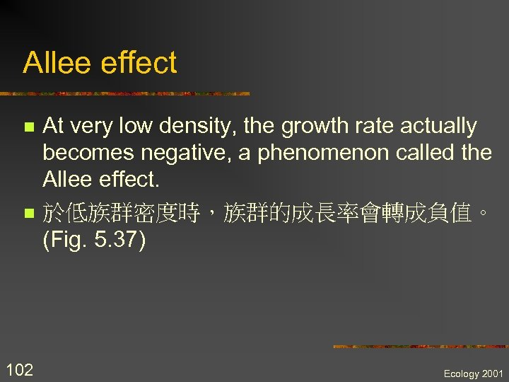 Allee effect n n 102 At very low density, the growth rate actually becomes