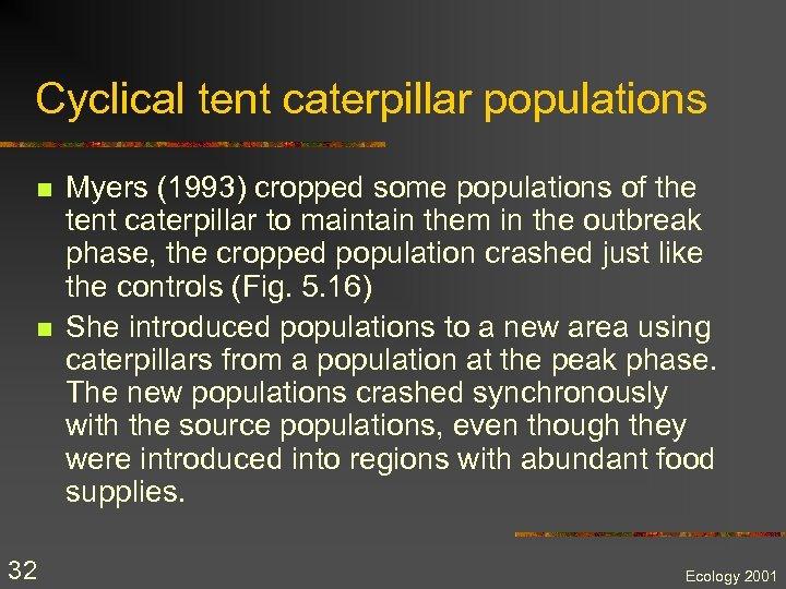 Cyclical tent caterpillar populations n n 32 Myers (1993) cropped some populations of the