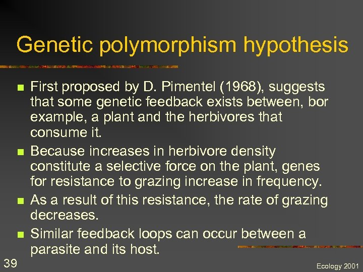 Genetic polymorphism hypothesis n n 39 First proposed by D. Pimentel (1968), suggests that
