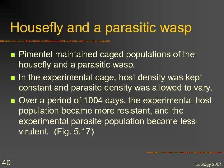 Housefly and a parasitic wasp n n n 40 Pimentel maintained caged populations of