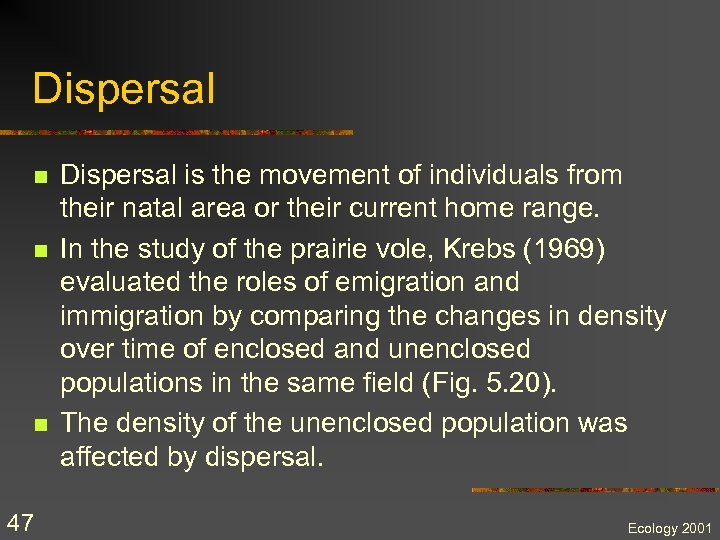 Dispersal n n n 47 Dispersal is the movement of individuals from their natal
