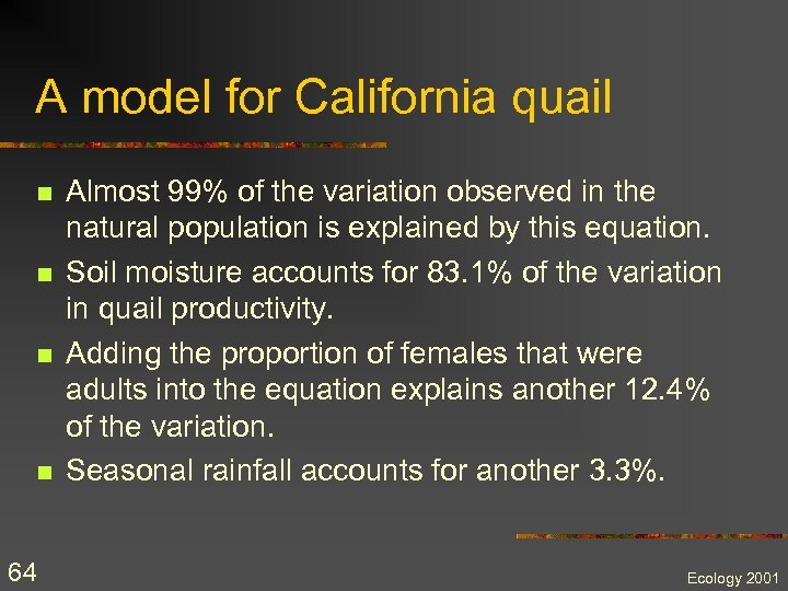 A model for California quail n n 64 Almost 99% of the variation observed