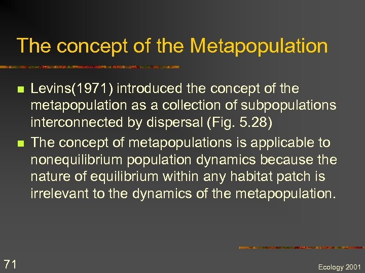 The concept of the Metapopulation n n 71 Levins(1971) introduced the concept of the