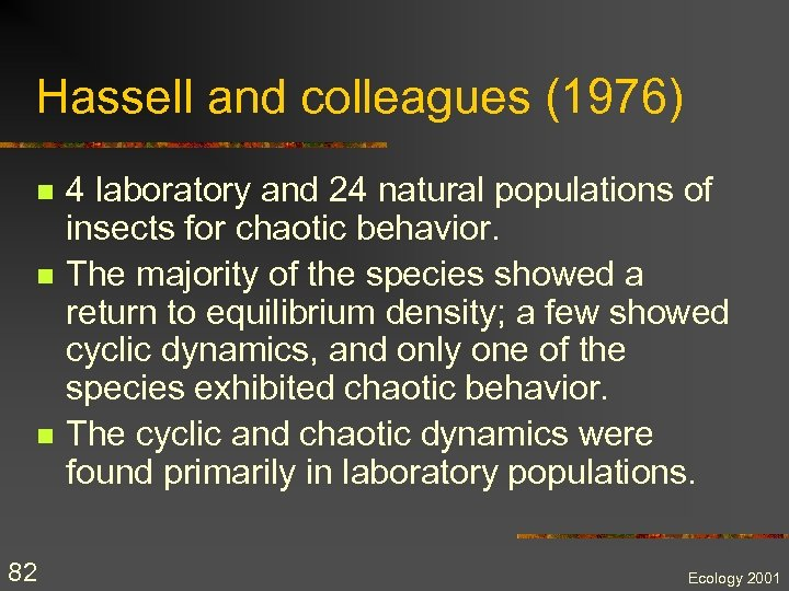 Hassell and colleagues (1976) n n n 82 4 laboratory and 24 natural populations