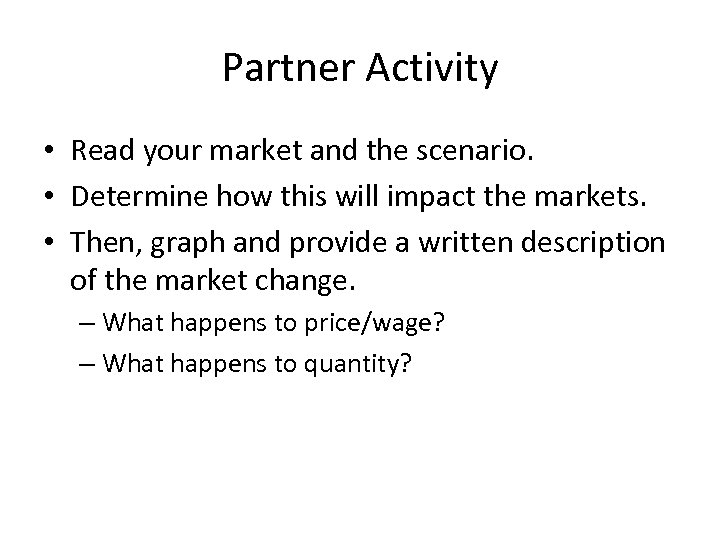 Partner Activity • Read your market and the scenario. • Determine how this will
