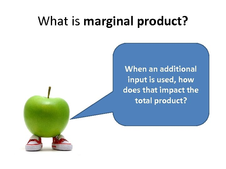 What is marginal product? When an additional input is used, how does that impact