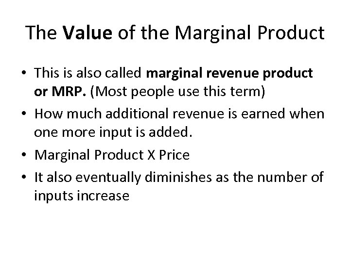 The Value of the Marginal Product • This is also called marginal revenue product