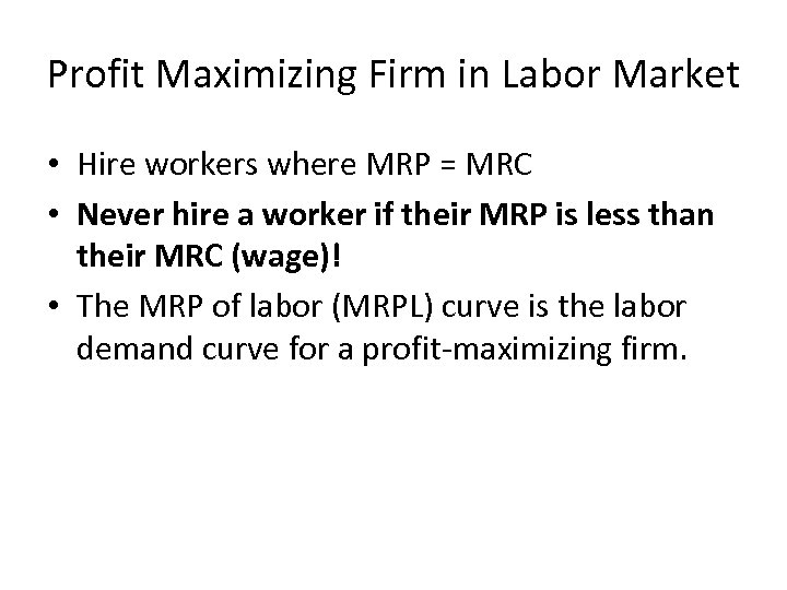 Profit Maximizing Firm in Labor Market • Hire workers where MRP = MRC •