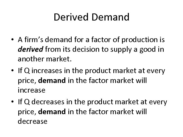 Derived Demand • A firm's demand for a factor of production is derived from