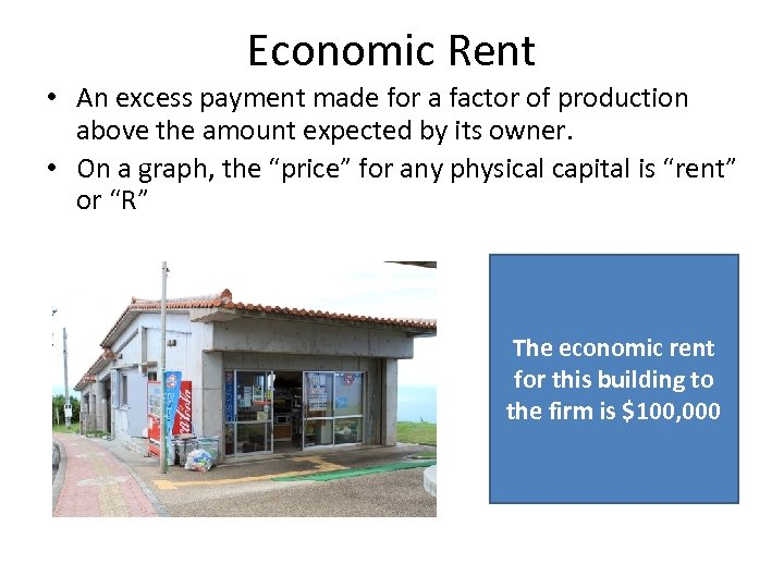 Economic Rent • An excess payment made for a factor of production above the