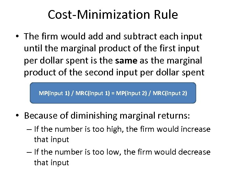 Cost-Minimization Rule • The firm would add and subtract each input until the marginal